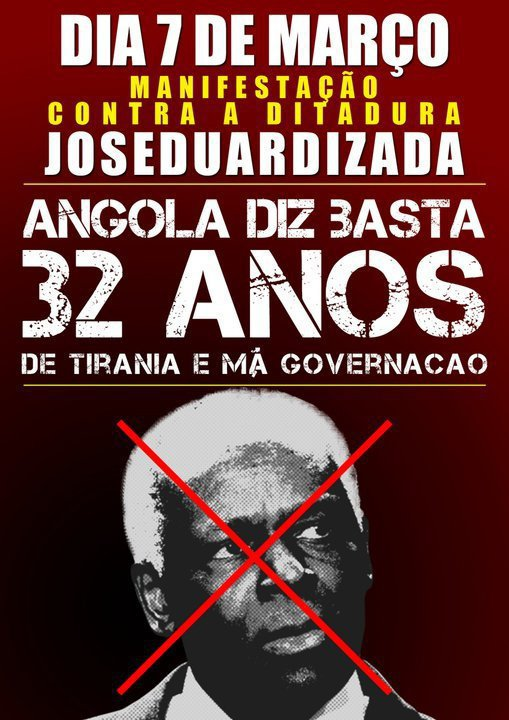 """March 7 Protest against the Joseduardized dictatorship. Angola says Enough! 32 years of tyranny and bad governance."" New poster of the Revolution of the Angolan people. Shared on Facebook by the movement of same name."