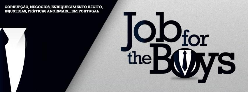 Job For the Boys, página dedicada à corrupção, denúncias, negócios, enriquecimento ilícito, injustiças, práticas anormais em Portugal.