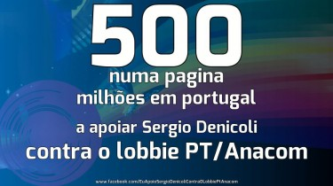 "Image shared on the Facebook page Eu apoio Sergio Denicoli contra o lobbie PT/Anacom (I support Sergio Denicoli against the PT/Anacom lobby): ""500 on one page, millions in Portugal, supporting Sergio Denicoli against the PT/Anacom lobby""."
