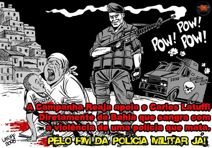 """The Reaja (React) Campaign supports Carlos Latuff, directly from Bahia that bleeds from a police force that kills. For the end of the Military Police!"" Campaign for the end of the Military Police, utilizing the threats made against cartoonist Carlos Latuff. Art about Latuff's cartoon, free use."
