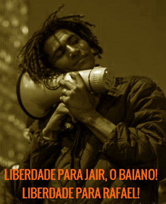 "Poster calling for freedom of Baiano and Rafael. ""This is Jair, and his unseparable megaphone. Unfortunately we don't have any photos of Rafael."""