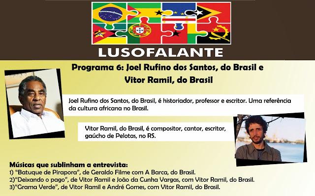 Pode ouvir Joel Rufino dos Santos, e também Vitor Ramil, ambos do Brasil, no sexto programa Lusofalante.